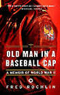 Old Man in a Baseball Cap: A Memoir of World War II by Fred Rochlin (Paperback / softback, 2000)