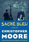 Sacre Bleu: A Comedy D'Art by Christopher Moore (Hardback)