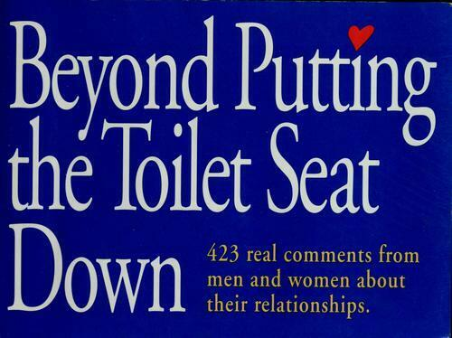 Beyond Putting the Toilet Seat down : Four Hundred Twenty-Three Real Comments...