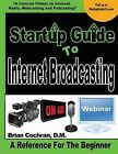 Startup Guide to Internet Broadcasting: Learn How to Start Our Own Internet TV, Radio, Podcast and More by Dr Brian a Cochran (Paperback / softback, 2014)