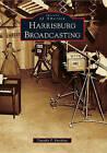 Harrisburg Broadcasting by Timothy P Portzline (Paperback / softback, 2011)