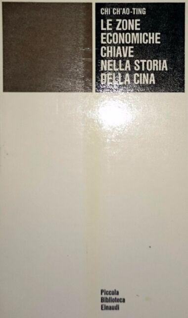 CHI CH'AO-TING LE ZONE ECONOMICHE CHIAVE NELLA STORIA DELLA CINA EINAUDI 1972