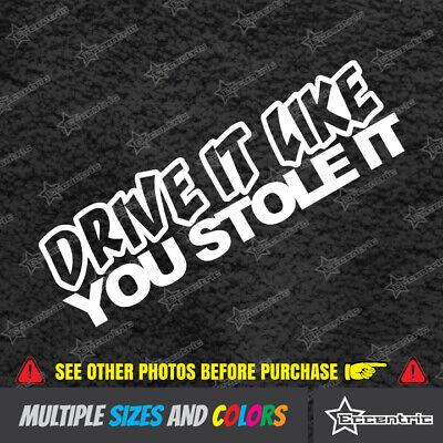 Drive it like you stole it vinyl decal//sticker truck car window funny humor jdm