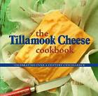 The Tillamook Cheese Cookbook: Celebrating Over a Century of Excellence by Westwinds Press (Paperback / softback, 2013)