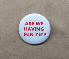"Are We Having Fun Yet? Zippy the Pinhead Quote Button 1.25"" Comics Bill Griffith"