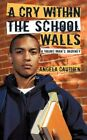a Cry Within The School Walls 9781450237796 by Angela Cauthen Paperback