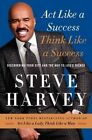 Act Like a Success, Think Like a Success: Discovering Your Gift and the Way to Life's Riches by Steve Harvey (Hardback, 2014)