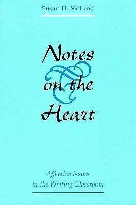 Notes on the Heart : Affective Issues in the Writing Classroom (1996, Paperback)