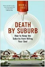 Death by Suburb : How to Keep the Suburbs from Killing Your Soul by Dave L. G...