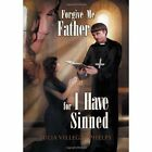 Forgive Me Father for I Have Sinned by Julia Villegas Phelps (Hardback, 2011)