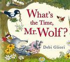 What's the Time, Mr. Wolf? by Debi Gliori (Hardback, 2012)