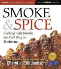 Smoke & Spice, Updated and Expanded 3rd Edition: Cooking With Smoke, the Real Way to Barbecue by Cheryl Jamison, Bill Jamison (Paperback, 2014)
