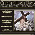 Christ's Last Days: Songs That Tell The Story by Various Artists (CD, Aug-2004, Gusto Records)