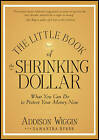 The Little Book of the Shrinking Dollar: What You Can Do to Protect Your Money Now by Addison Wiggin (Hardback, 2012)