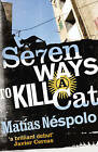 Seven Ways to Kill a Cat by Matias Nespolo (Paperback, 2012)