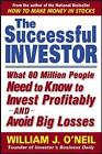 The Successful Investor: What 80 Million People Need to Know to Invest Profitably and Avoid Big Losses by William J. O'Neil (Paperback, 2003)