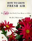 How to Grow Fresh Air: 50 House Plants That Purify Your Home or Office by B C Wolverton (Paperback / softback, 2000)