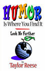 Humor Is Where You Find It by Taylor Reese (Paperback / softback, 2003)