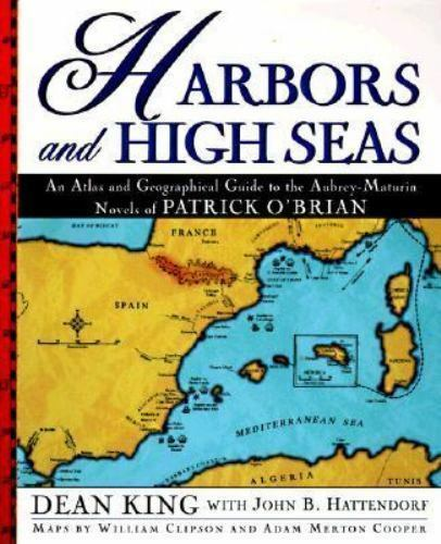Harbors and High Seas : A Map Book and Geographical Guide to the Aubrey by  John B  Hattendorf and Dean King (1996, Paperback, Revised)