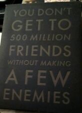 YOU DON'T GET TO 500 MILLIONS FRIENDS WITHOUT MAKING A FEW ENEMIES