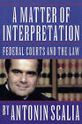 A Matter of Interpretation: Federal Courts and the Law by Antonin Scalia (Paperback, 1998)