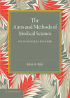 The Aims and Methods of Medical Science: An Inaugural Lecture by John A. Ryle (Paperback, 2014)