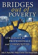 Bridges Out of Poverty : Strategies for Professionals and Communities by Philip DeVol, Ruby Payne and Terie Dreussi Smith (2010, Paperback)