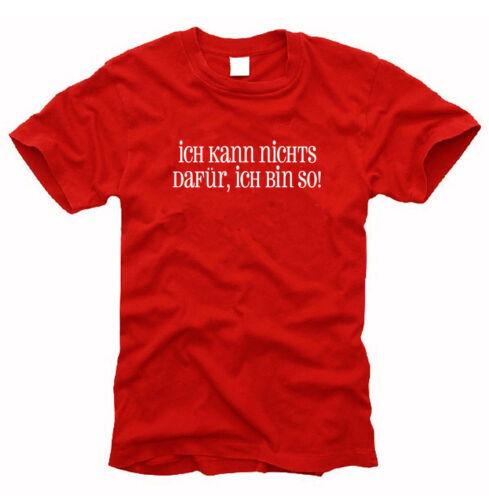 Ich kann nichts dafür Gr T-Shirt ich bin so! S bis XXXL
