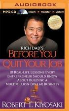 Rich Dad's Before You Quit Your Job : 10 Real-Life Lessons Every Entrepreneur...