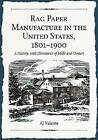 Rag Paper Manufacture in the United States, 1801-1900: A History, with Directories of Mills and Owners by A.J. Valente (Microfilm, 2010)