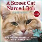 A Street Cat Named Bob by James Bowen (CD-Audio, 2013)