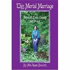 This Mortal Marriage Poems of Love Lament and Praise 9780595300365 Bozarth