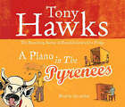 A Piano in the Pyrenees: The Ups and Downs of an Englishman in the French Mountains by Tony Hawks (CD-Audio, 2006)