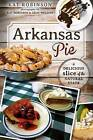 Arkansas Pie: A Delicious Slice of the Natural State by Kat Robinson (Paperback / softback, 2012)