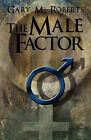 The Male Factor by Gary M Roberts (Paperback / softback, 2009)