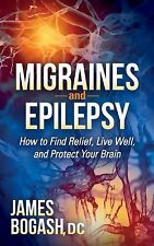 Migraines and Epilepsy : How to Find Relief, Live Well, and Protect Your...
