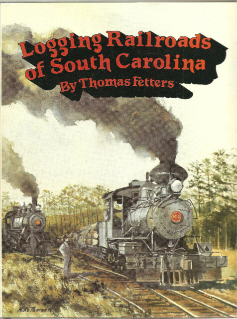 Logging Railroads Of South Carolina  By  Thomas Fetters  1990