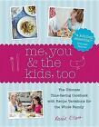 Me, You & the Kids, Too  : The Ultimate Time-Saving Cookbook with Recipe Variations for the Whole Family by Renee Elliott, Renaee J Elliott (Hardback, 2012)