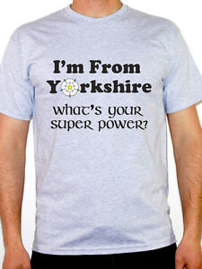 95b438df72a8 Yorkshire T-Shirt - I'M FROM YORKSHIRE WHAT'S YOUR SUPER POWER ...