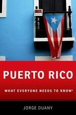 What Everyone Needs to Know: Puerto Rico : What Everyone Needs to Know by Jorge Duany (2017, Paperback)
