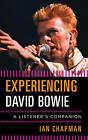 Experiencing David Bowie: A Listener's Companion by Ian Chapman (Hardback, 2015)