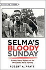 Selma's Bloody Sunday: Protest, Voting Rights, and the Struggle for Racial Equality by Robert A. Pratt (Hardback, 2016)