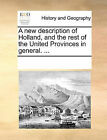 A New Description of Holland, and the Rest of the United Provinces in General. ... by Multiple Contributors (Paperback / softback, 2010)