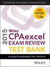 Wiley CPA Excel Exam Review 2015 Test Bank: Business Environment and Concepts by O. Ray Whittington (Digital, 2014)