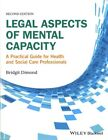 Legal Aspects of Mental Capacity: A Practical Guide for Health and Social Care Professionals by Bridgit C. Dimond (Paperback, 2016)