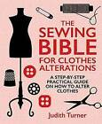 The Sewing Bible for Clothes Alterations: A Step-by-Step Practical Guide on How to Alter Clothes by Judith Turner (Hardback, 2015)