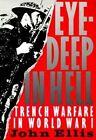 Eye-Deep in Hell: Trench Warfare in World War I by John Ellis (Paperback, 1989)