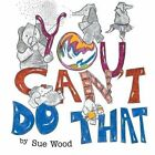 You Can't Do That! by Sue Wood (Paperback, 2014)