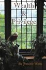 Wealth and Privilege by Jeanette Watts (Paperback / softback, 2014)