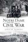 Notre Dame and the Civil War: Marching Onward to Victory by James M Schmidt (Paperback / softback, 2010)